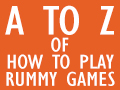 The A to Z of How to Play Rummy Games