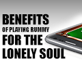 5 Benefits of Playing Rummy for the Lonely Soul